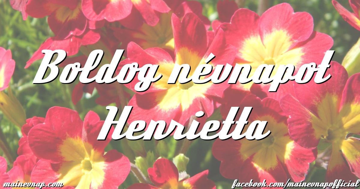 boldog névnapot henrietta Boldog névnapot Henrietta boldog névnapot henrietta