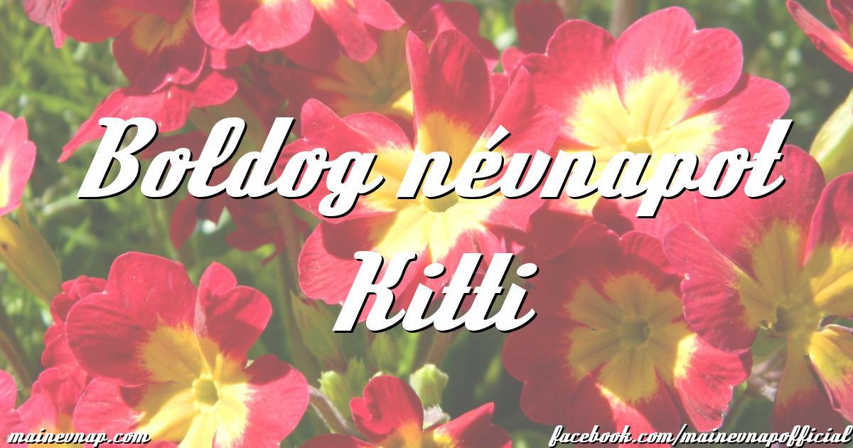 boldog névnapot kitti Boldog névnapot Kitti boldog névnapot kitti