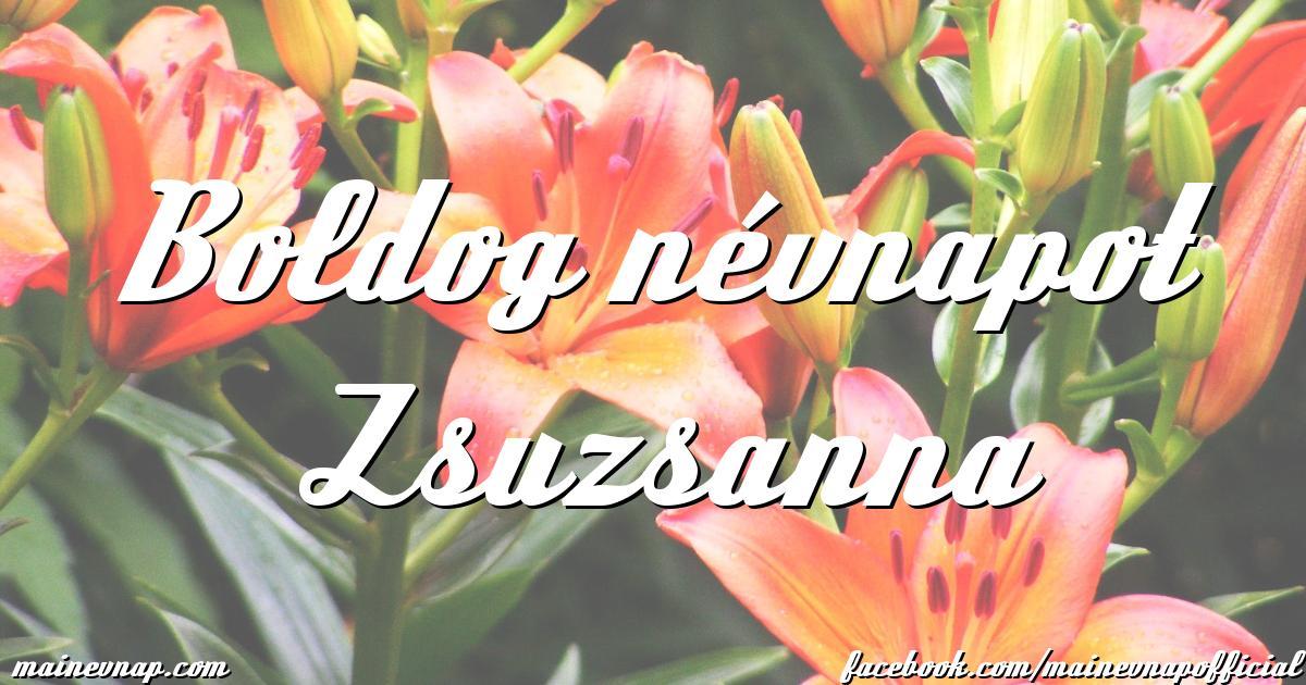 boldog névnapot zsuzsanna Boldog névnapot Zsuzsanna boldog névnapot zsuzsanna