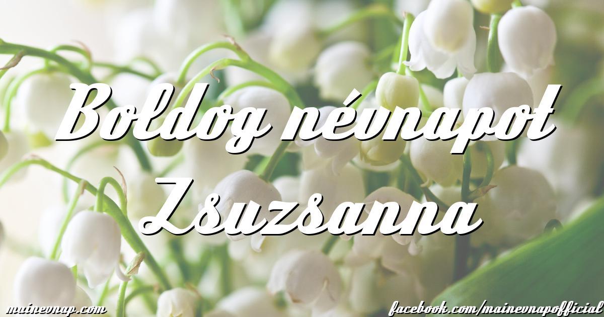 zsuzsanna boldog névnapot Boldog névnapot Zsuzsanna zsuzsanna boldog névnapot
