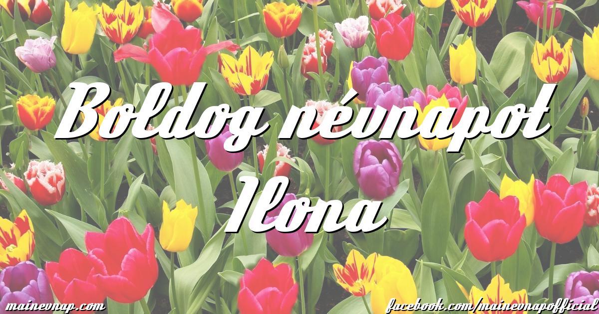 boldog névnapot ilona Boldog névnapot Ilona boldog névnapot ilona